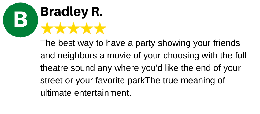 The best way to have a party showing your friends and neighbors a movie of your choosing with the full theatre sound any where you'd like the end of your street or your favorite parkThe true meaning of ultimate entertainment.